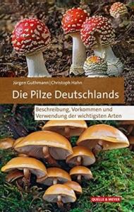 Die Pilze Deutschlands Beschreibung Vorkommen und Verwendung der wichtigsten Arten